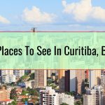 Top Places To See In Curitiba, Brazil