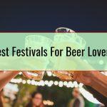 Best Festivals For Beer Lovers