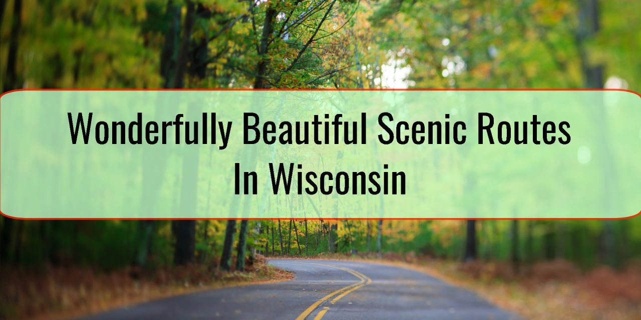 Wonderfully Beautiful Scenic Routes In Wisconsin