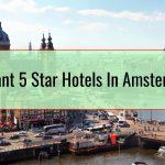 Elegant 5 Star Hotels In Amsterdam