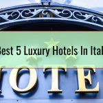 Best 5 Luxury Hotels In Italy