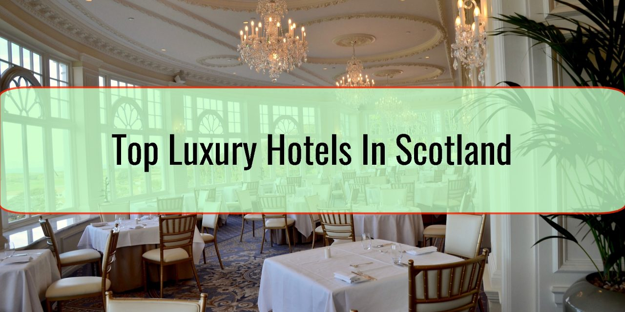 Top Luxury Hotels In Scotland