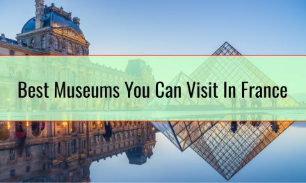 Best Museums You Can Visit In France