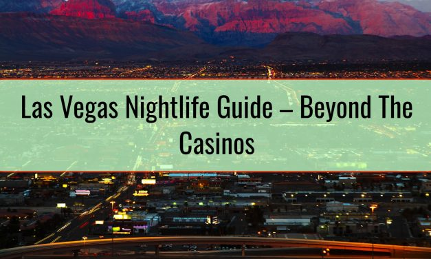 Las Vegas Nightlife Guide – Beyond The Casinos