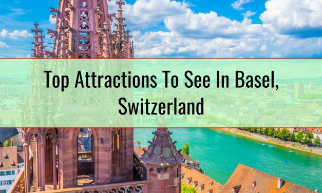 Top Attractions To See In Basel, Switzerland
