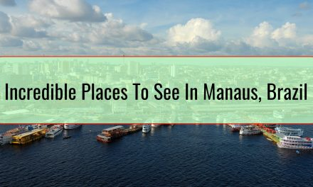 Incredible Places To See In Manaus, Brazil