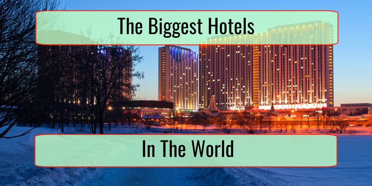 The Biggest Hotels In The World By Available Rooms